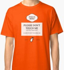 Please Don't Touch Me Classic T-Shirt