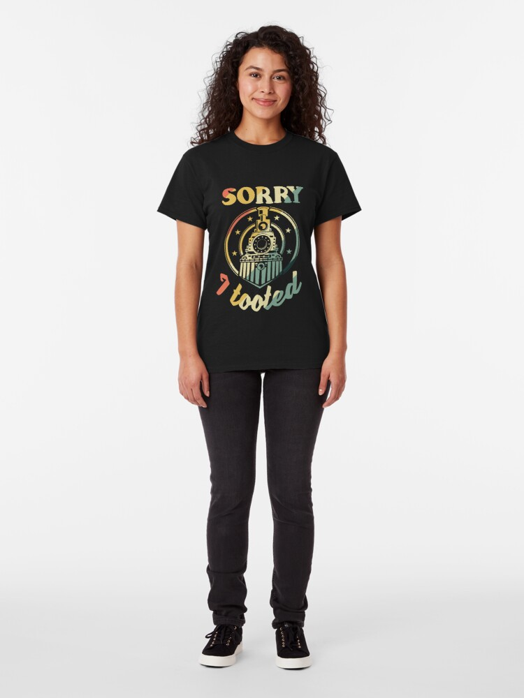 Alternate view of Sorry I Tooted Funny Steam Engine Fan Classic T-Shirt
