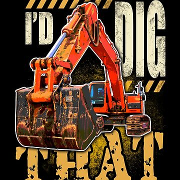 Excavator Construction Heavy Metal Operator Mens Womens & Kids Funny I'd Dig That Gift by vince58