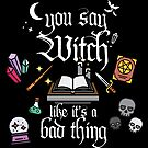 You say witch like it's a bad thing! by Occultix