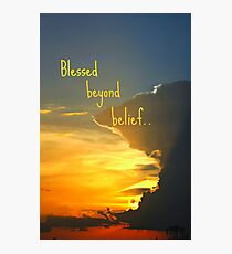 Blessed beyond belief Photographic Print