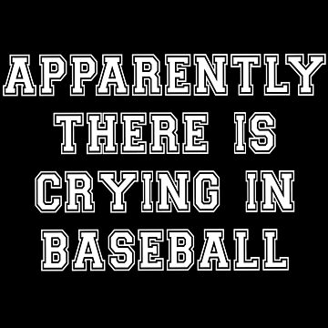 Apparently There Is Crying In Baseball by everything-shop