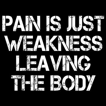 Pain Is Just Weakness Leaving The Body by everything-shop