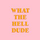 What The Hell Dude by avalonandaiden