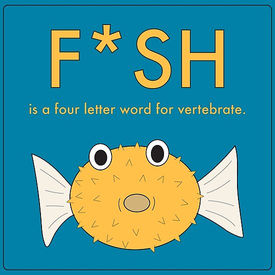 Fish is a 4 letter word