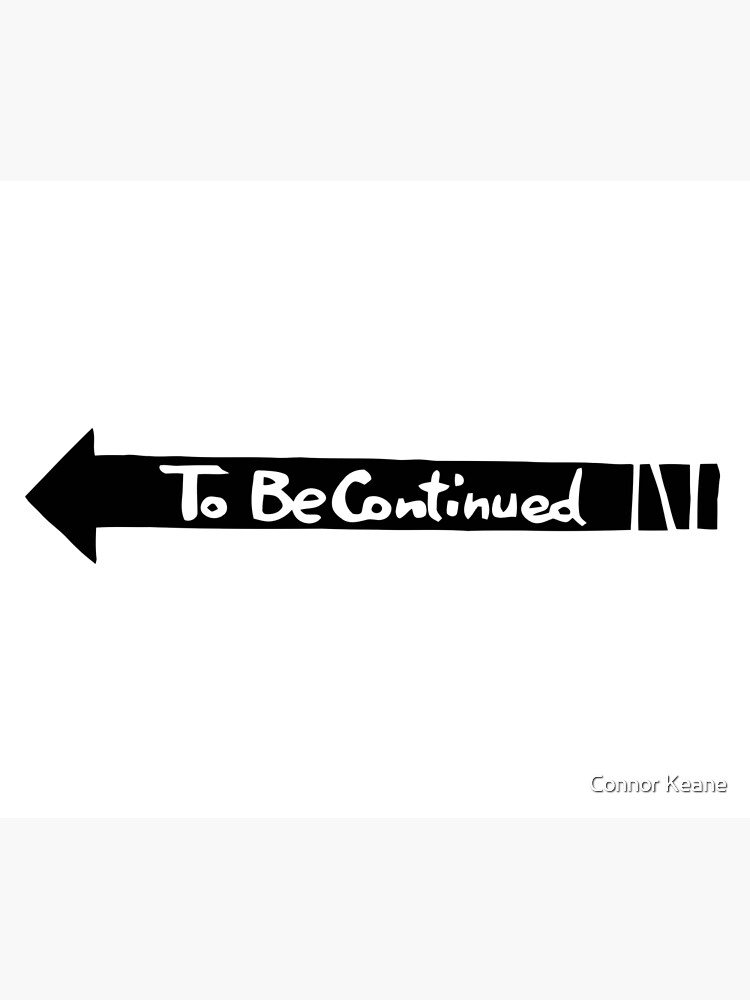 To Be Continued- Black by conatron13