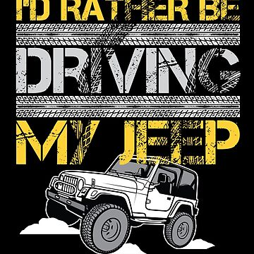 I'd Rather Be Driving my Jeep by japdua