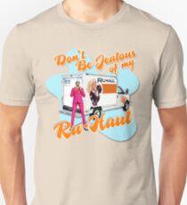Don't be jealous of my Ru-Haul Unisex T-Shirt