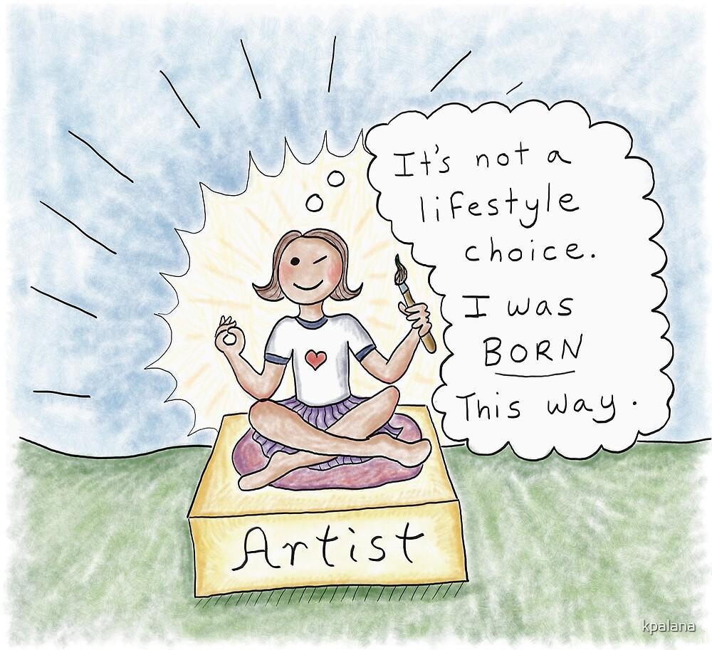 Born an Artist- Not a Lifestyle Choice by Kristen Palana