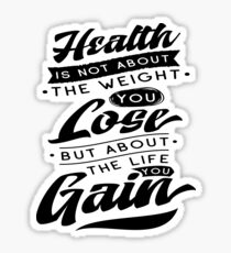 Health Is Not About The Weight You Lose But About The Life You Gain Sticker