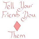 Tell Your Friends You <> Them by Jaxyacks