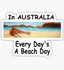 In AUSTRALIA Every Day's A Beach Day Sticker