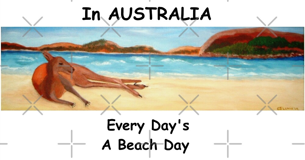 In AUSTRALIA Every Day's A Beach Day by C J Lewis