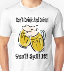 Don't Drink And Drive You'll Spill It! T-Shirt