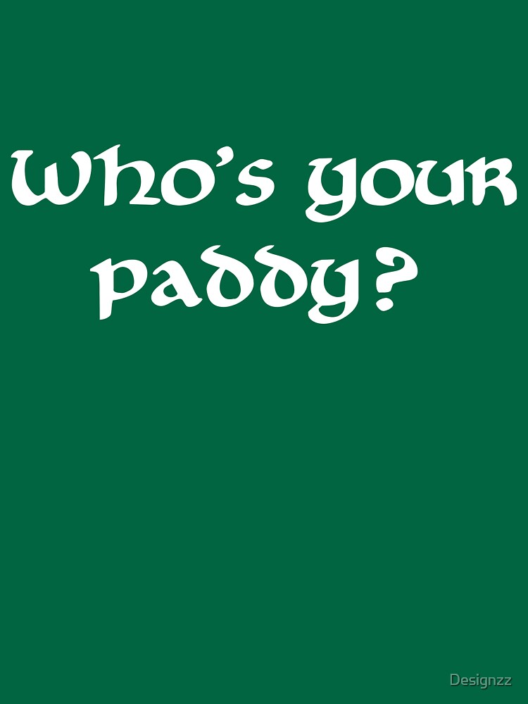 Who's your paddy? by Designzz
