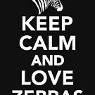 Bleib ruhig und liebe Zebras von Designzz