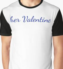 her Valentine - for him Graphic T-Shirt