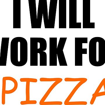 I will work for Pizza by jgkjamie198532
