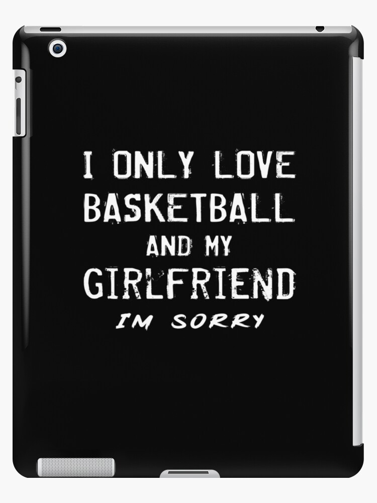 I Only Love Basketball And My Girlfriend Boyfriend Player By George Filippo