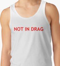 Not In Drag Tank Top