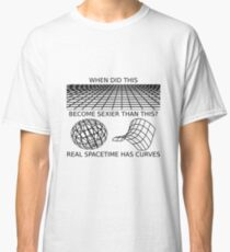 Curved Spacetime is Sexy Classic T-Shirt
