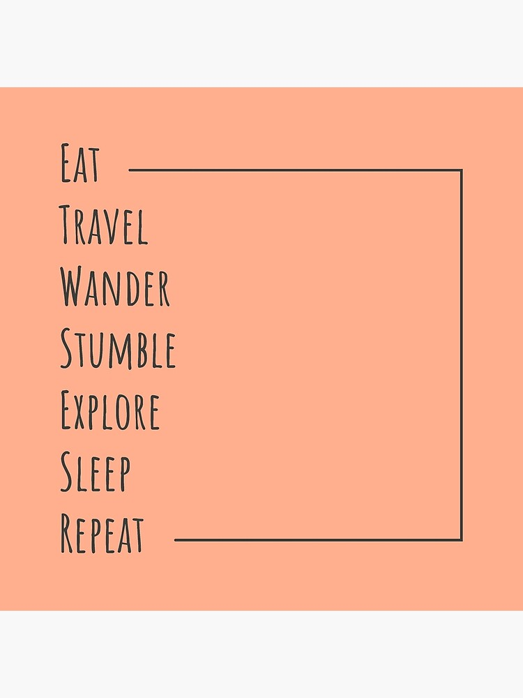 Eat Travel Wander Stumble Explore Sleep Repeat by johnnyhh