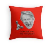 Can't talk now, I'm very Busey! Throw Pillow