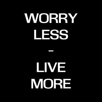worry less - live  von tw07