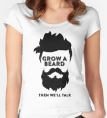 GROW A BEARD THEN WE'LL TALK Women's Fitted Scoop T-Shirt