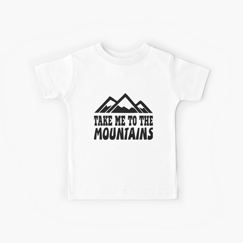 Take me to the mountains Kids T-Shirt