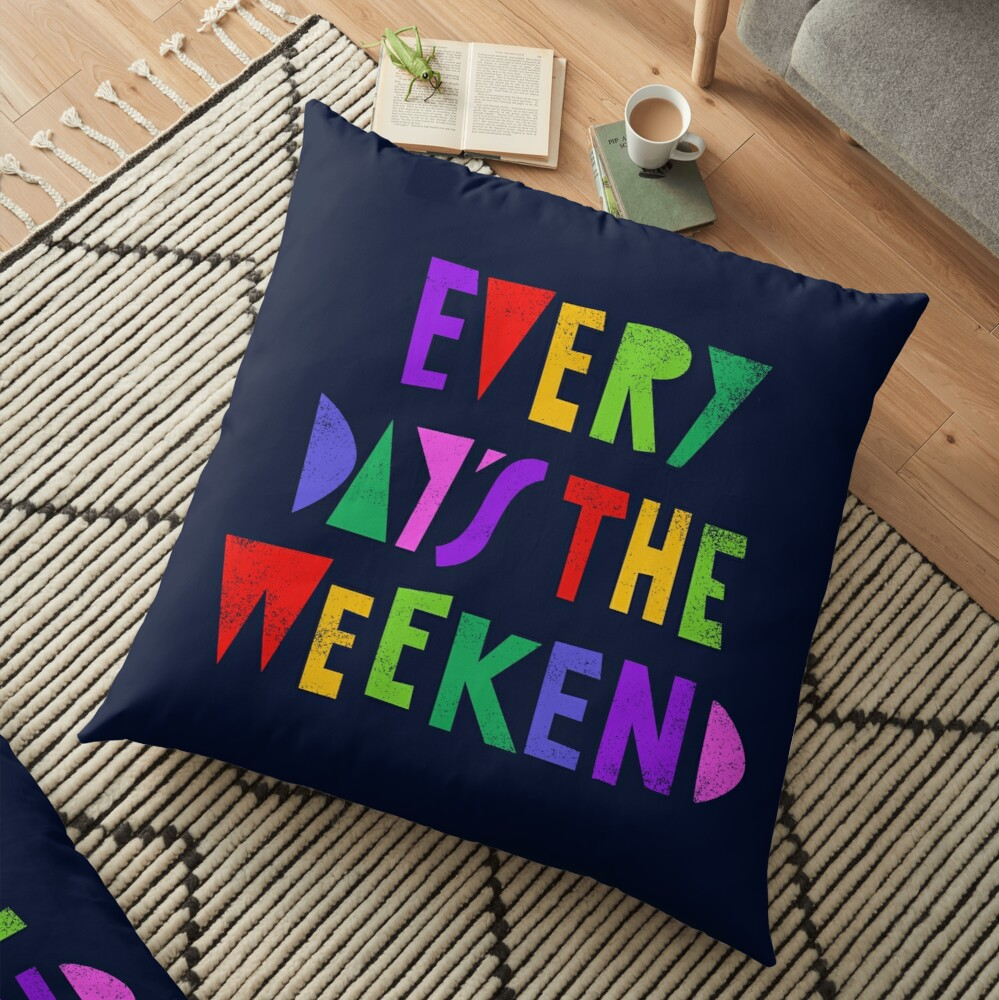 Weekend Every Day Floor Pillow
