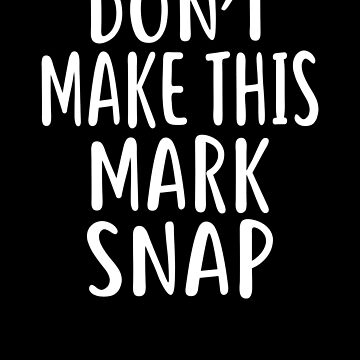Don't Make This MARK Snap T-Shirt Name Shirt Funny by VKOKAY