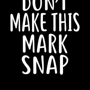 Don't Make This MARK Snap T-Shirt Name Shirt Funny by VKOKAY