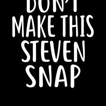 Don't Make This STEVEN Snap T-Shirt Name Shirt Funny by VKOKAY