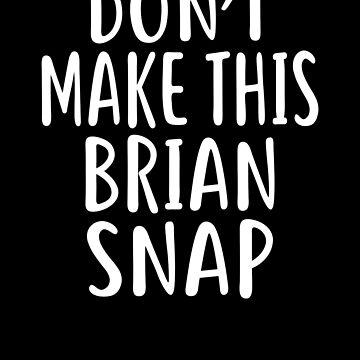 Don't Make This BRIAN Snap T-Shirt Name Shirt Funny by VKOKAY