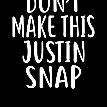 Don't Make This JUSTIN Snap T-Shirt Name Shirt Funny by VKOKAY