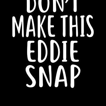 Don't Make This EDDIE Snap T-Shirt Name Shirt Funny by VKOKAY