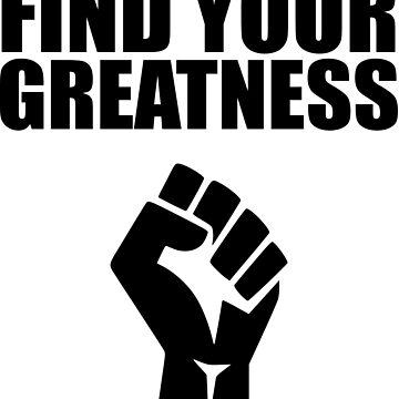 Find your greatness  by jgkjamie198532