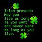 Irish Proverb: May You Live As Long by LaRoach