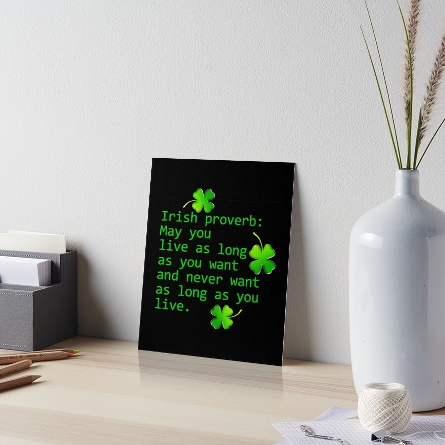 Irish Proverb: May You Live As Long Art Board Print
