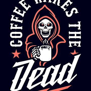 Coffee Wakes The Dead by brogressproject