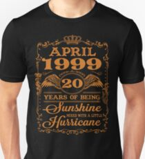 April 1999 21 years of being sunshine mixed with a little hurricane Unisex T-Shirt