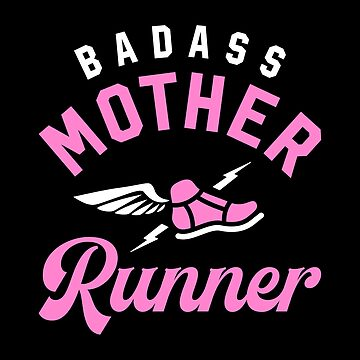 Badass Mother Runner by brogressproject