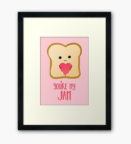 You're my Jam - Valentines Day - Valentines Pun - Anniversary - Anniversary Pun - Jam Pun - Cute Jam - Bread Pun - Adorable Framed Print