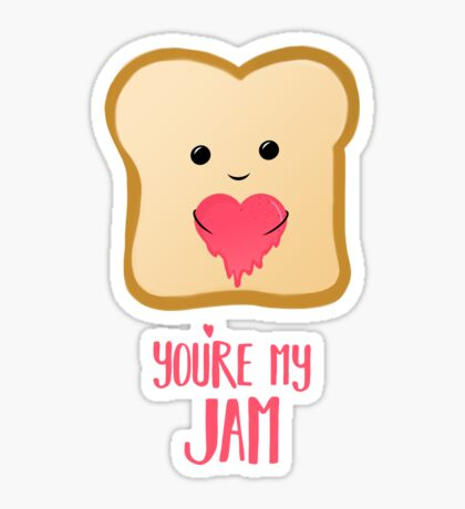 You're my Jam - Valentines Day - Valentines Pun - Anniversary - Anniversary Pun - Jam Pun - Cute Jam - Bread Pun - Adorable Sticker