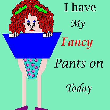I have my fancy pants on Today by martisanne