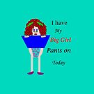 I have my big girl pants on today by martisanne
