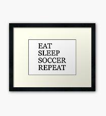 EAT SLEEP SOCCER REPEAT Framed Print