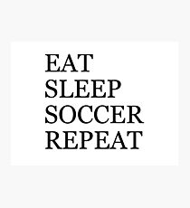 EAT SLEEP SOCCER REPEAT Photographic Print