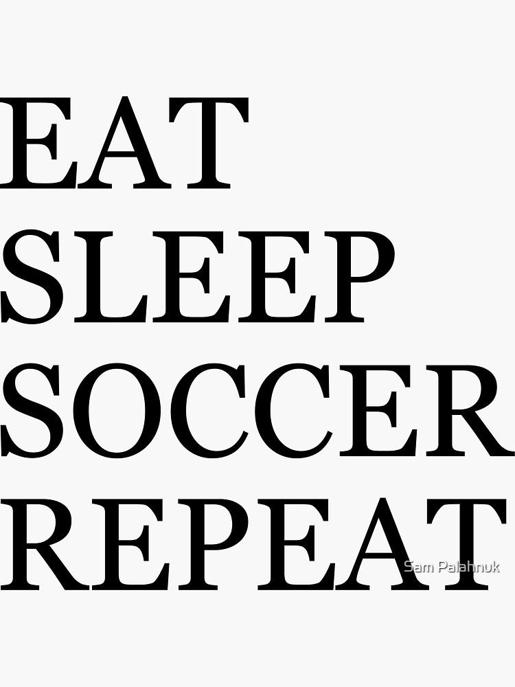 EAT SLEEP SOCCER REPEAT by sampalahnukart